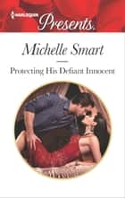 Protecting His Defiant Innocent - An Emotional and Sensual Romance ebook by Michelle Smart