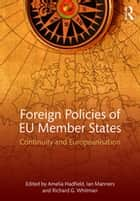 Foreign Policies of EU Member States - Continuity and Europeanisation ebook by Amelia Hadfield, Ian Manners, Richard G. Whitman