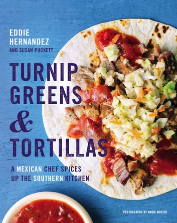 Turnip Greens & Tortillas - A Mexican Chef Spices Up the Southern Kitchen ebook by Susan Puckett,Eddie Hernandez