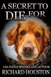 A Secret to Die For - Books To Die For, #6 ebook by Richard Houston