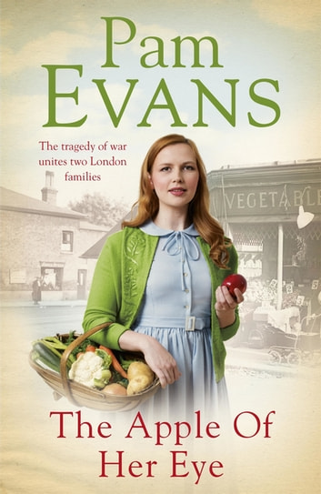 The Apple of her Eye - The tragedy of war unites two London families ebook by Pamela Evans