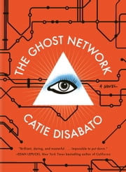 The Ghost Network - A Novel ebook by Catie Disabato