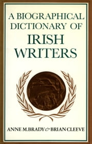 A Biographical Dictionary of Irish Writers ebook by Anne M. Brady,Cleeve Brian