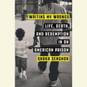 Writing My Wrongs - Life, Death, and One Man's Story of Redemption in an American Prison Audiolibro by Shaka Senghor