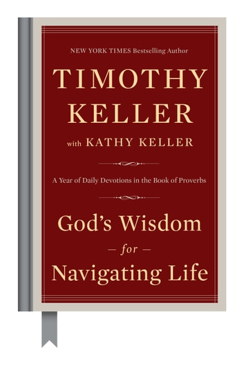 God's Wisdom for Navigating Life - A Year of Daily Devotions in the Book of Proverbs ebook by Timothy Keller,Kathy Keller
