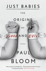 Just Babies - The Origins of Good and Evil ebook by Paul Bloom