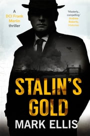 Stalin's Gold - The DCI Frank Merlin Series ebook by Mark Ellis