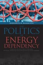 Politics of Energy Dependency ebook by Margarita M. Balmaceda