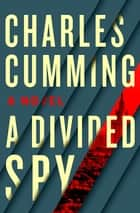 A Divided Spy - A Novel E-bok by Charles Cumming