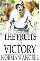 The Fruits of Victory ebook by Norman Angell