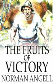 The Fruits of Victory - A Sequel to The Great Illusion ebook by Norman Angell