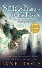 Smash all the Windows ebook by Jane Davis