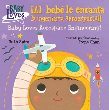 ¡Al bebé le encanta la ingeniería aeroespacial! / Baby Loves Aerospace Engineering! ebook by Ruth Spiro