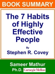 Book Summary - The 7 Habits of Highly Effective People ebook by Sameer Mathur