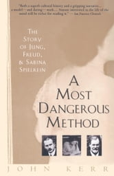 A Most Dangerous Method - The Story of Jung, Freud, and Sabina Spielrein ebook by John Kerr