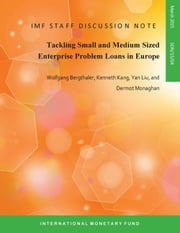 Tackling Small and Medium Enterprise Problem Loans in Europe ebook by Wolfgang Mr. Bergthaler,Kenneth Mr. Kang,Yan Ms. Liu,Dermot Mr. Monaghan