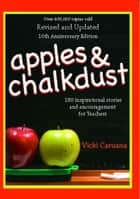 Apples & Chalkdust - Inspirational Stories and Encouragement for Teachers ebook by Vicki Caruana