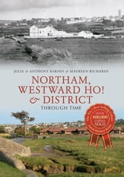 Northam, Westward Ho! & District Through Time ebook by Julia Barnes; Maureen Richards; Anthony Barnes