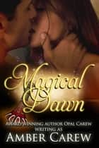 Magical Dawn (Contemporary Fantasy Romance) ebook by Amber Carew,Opal Carew
