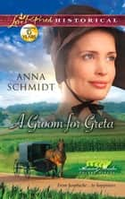A Groom for Greta (Mills & Boon Love Inspired Historical) (Amish Brides of Celery Fields, Book 3) eBook by Anna Schmidt