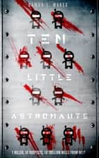 Ten Little Astronauts ebook by Damon L. Wakes