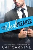 The Deal Breaker ebook by Cat Carmine