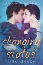 Changing Status: a novella collection ebook by Kyra Lennon
