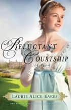 Reluctant Courtship, A (The Daughters of Bainbridge House Book #3) ebook by Laurie Alice Eakes