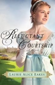 Reluctant Courtship, A (The Daughters of Bainbridge House Book #3) - A Novel ebook by Laurie Alice Eakes