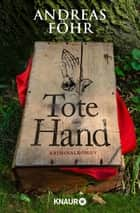 Tote Hand - Kriminalroman ebook by Andreas Föhr