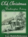 Old Christmas: From The Sketchbook Of Washington Irving. Illustrated (Mobi Classics)