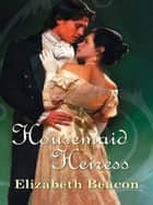 Housemaid Heiress ebook by Elizabeth Beacon