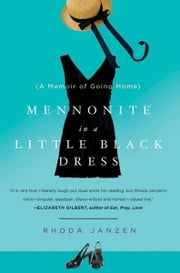 Mennonite in a Little Black Dress - A Memoir of Going Home ebook by Rhoda Janzen