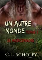 Le Mercenaire ebook by C.L. Scholey
