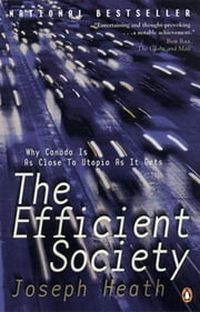 The Efficient Society - Why Canada Is As Close To Utopia As It Gets ebook by Joseph Heath