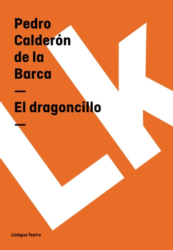 El dragoncillo ebook by Pedro Calderón de la Barca