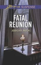 Fatal Reunion (Mills & Boon Love Inspired Suspense) eBook by Jessica R. Patch