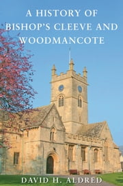A History Of Bishop's Cleeve And Woodmancote ebook by David H. Aldred