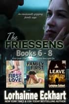 The Friessens: Books 6 - 8 ebook by Lorhainne Eckhart