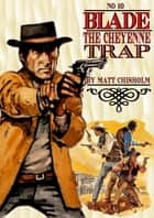 Blade 10: The Cheyenne Trail ebook by Matt Chisholm