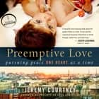 Preemptive Love - Pursuing Peace One Heart at a Time audiobook by Jeremy Courtney, Jeremy Courtney