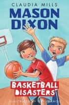 Mason Dixon: Basketball Disasters ebook by Claudia Mills,Guy Francis