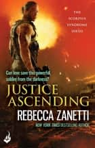 Justice Ascending - A unputdownable read of dangerous race for survivial against a deadly bacteria... ebook by Rebecca Zanetti