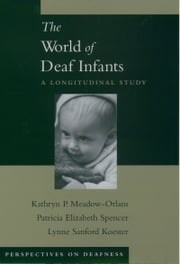 The World of Deaf Infants: A Longitudinal Study ebook by Kathryn P. Meadow-Orlans,Patricia Elizabeth Spencer,Lynne Sanford Koester