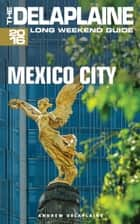 Mexico City: The Delaplaine 2016 Long Weekend Guide ebook by Andrew Delaplaine