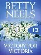 Victory for Victoria (Mills & Boon M&B) (Betty Neels Collection, Book 12) ebook by Betty Neels