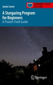 A Stargazing Program for Beginners - A Pocket Field Guide ebook by Jamie Carter