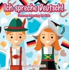 Ich spreche Deutsch! | German Learning for Kids eBook by Baby Professor