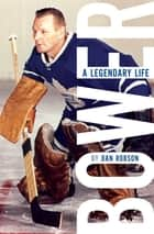 Bower - A Legendary Life ebook by Dan Robson