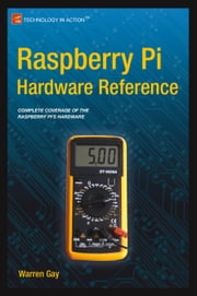 Raspberry Pi Hardware Reference ebook by Warren  Gay
